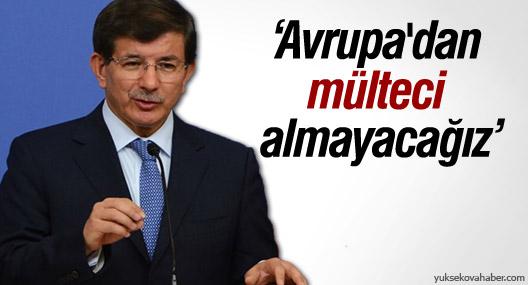 Davutoğlu: Avrupa'dan mülteci almayacağız