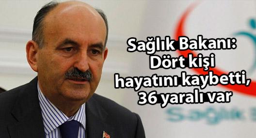 Sağlık Bakanı: Dört kişi hayatını kaybetti, 36 yaralı var