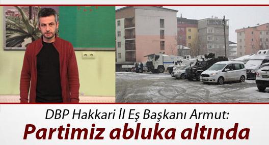 DBP'li Armut:  Partimiz abluka altında