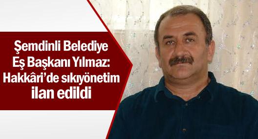 Şemdinli Belediye Eş Başkanı Yılmaz: Hakkâri'de sıkıyönetim ilan edildi