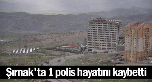 Şırnak'ta 1 polis hayatını kaybetti