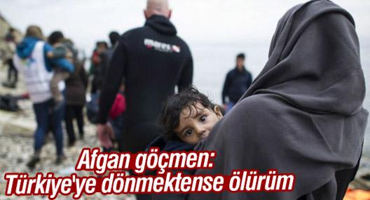 Afgan göçmen: Türkiye'ye dönmektense ölürüm