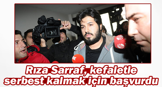 Rıza Sarraf, kefaletle serbest kalmak için başvurdu
