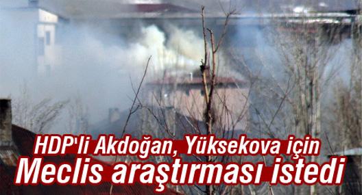 HDP'li Akdoğan, Yüksekova için Meclis araştırması istedi