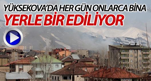 Yüksekova'da her gün onlarca ev yıkılıyor