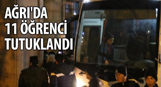 Ağrı'da 11 öğrenci tutuklandı