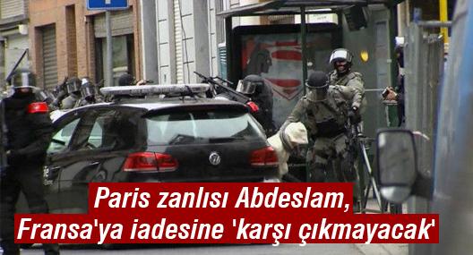 Paris zanlısı Abdeslam, Fransa'ya iadesine 'karşı çıkmayacak'