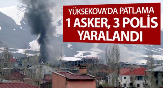 Yüksekova'da patlama: 1 asker, 3 polis yaralandı
