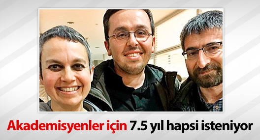 Tutuklanan akademisyenler için 7.5 yıl hapsi isteniyor