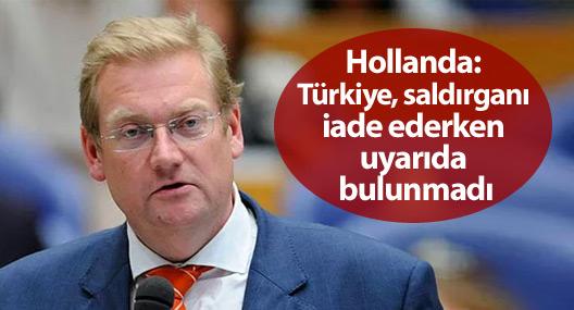 Hollanda: Türkiye saldırganı iade ederken uyarıda bulunmadı
