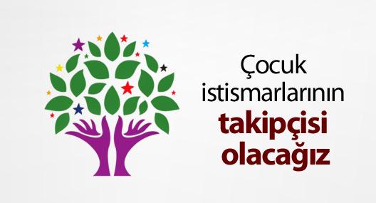 HDP: Çocuk istismarlarının takipçisi olacağız