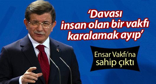 Başbakan Davutoğlu da Ensar Vakfı'na sahip çıktı