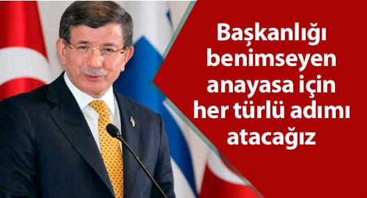 """""""Başkanlığı benimseyen anayasa için her türlü adımı atacağız"""""""