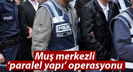 Muş Merkezli Paralel Yapı Operasyonu: 16 Gözaltı