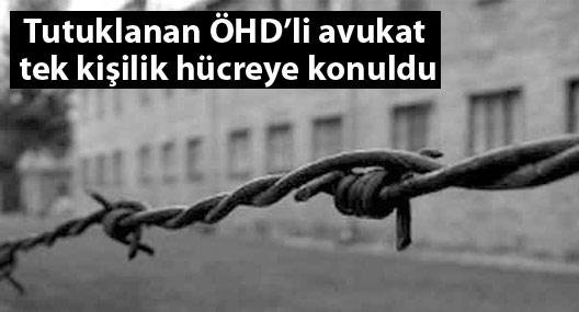 Tutuklanan ÖHD'li avukat tek kişilik hücreye konuldu