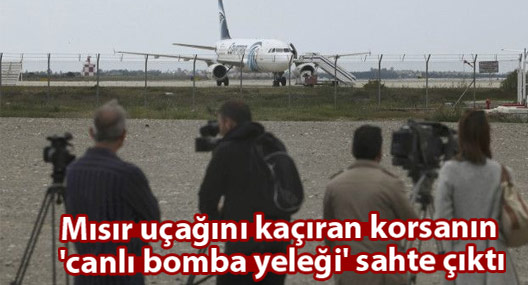 Mısır uçağını kaçıran korsanın 'canlı bomba yeleği' sahte çıktı