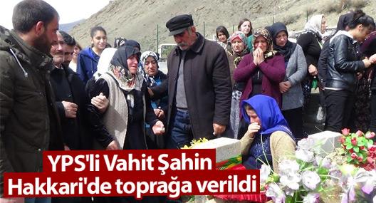 Yüksekova'da hayatını kaybeden YPS'li Şahin Hakkari'de toprağa verildi