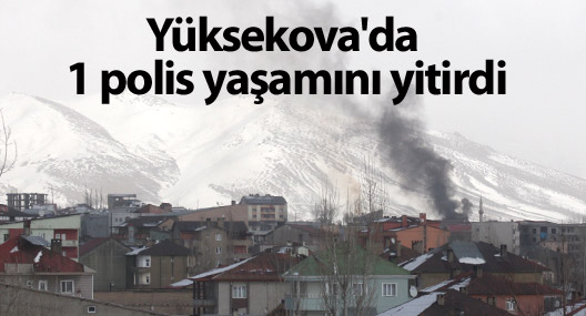 Yüksekova'da 1 polis hayatını kaybetti