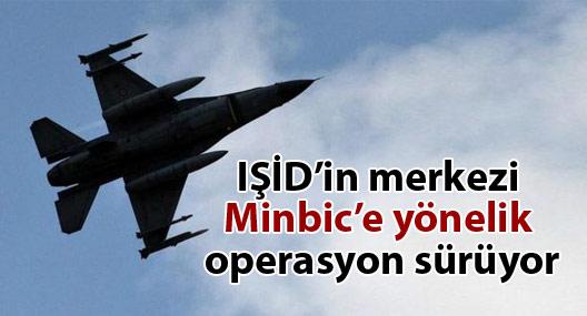 IŞİD'in merkezi Minbic'e yönelik operasyon sürüyor