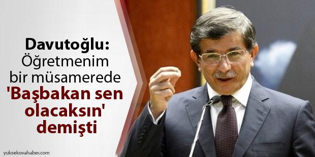 Davutoğlu: Öğretmenim bir müsamerede 'Başbakan sen olacaksın' demişti