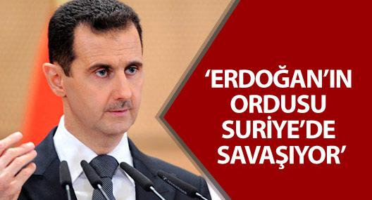 Esad: Erdoğan'ın ordusu Suriye'de savaşıyor