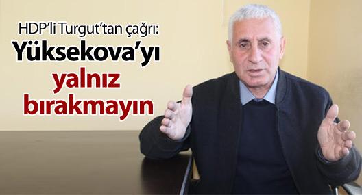 HDP'li Turgut'tan Yüksekova için çağrı