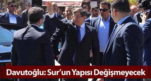 Başbakan Davutoğlu: Sur'un Yapısı Değişmeyecek
