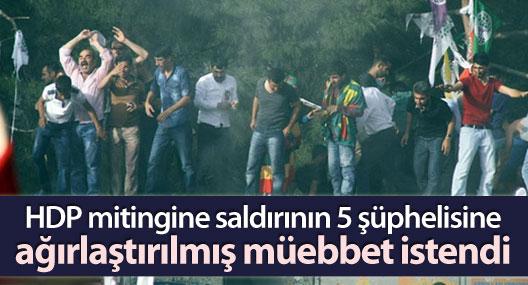 HDP mitingine saldırının 5 şüphelisine ağırlaştırılmış müebbet istendi