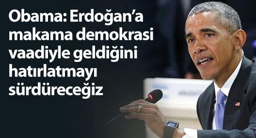 Obama: Erdoğan'a makama demokrasi vaadiyle geldiğini hatırlatmayı sürdüreceğiz