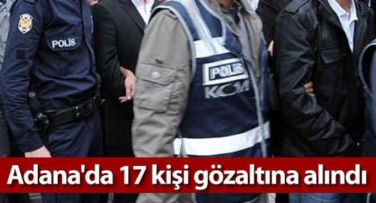 Adana'da 17 kişi gözaltına alındı