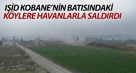 IŞİD Kobanê'nin batısındaki köylere havanlarla saldırdı