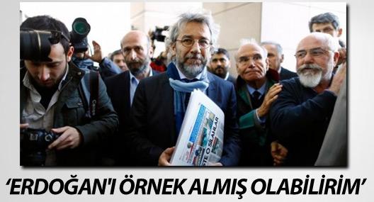 Can Dündar: Erdoğan'ı örnek almış olabilirim