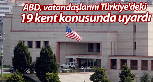 ABD vatandaşlarını Türkiye'deki 19 kent konusunda uyardı