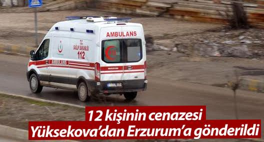 Yüksekova'da yaşamını yitiren 12 kişinin cenazesi Erzurum'a gönderildi