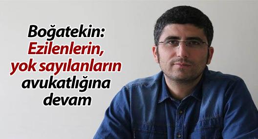 Boğatekin: Ezilenlerin, yok sayılanların avukatlığına devam