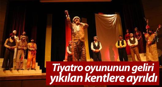Tiyatro oyununun geliri yıkılan kentlere ayrıldı