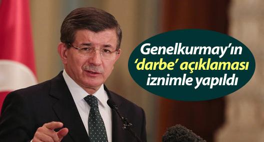 Davutoğlu: Genelkurmay'ın 'darbe' açıklaması iznimle yapıldı