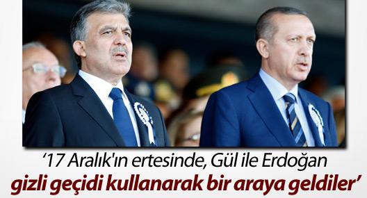 '17 Aralık'ın ertesinde Gül ile Erdoğan gizli geçidi kullanarak bir araya geldi'