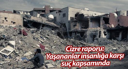 Cizre raporu: Yaşananlar insanlığa karşı suç kapsamında