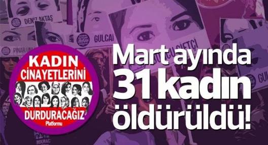 Mart ayında 31 kadın katledildi