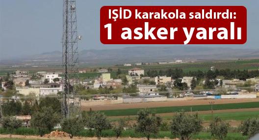 IŞİD Antep'te karakola saldırdı: 1 asker yaralı
