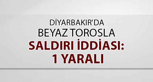 Diyarbakır'da beyaz torosla saldırı iddiası: 1 yaralı