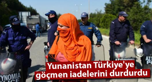 Yunanistan Türkiye'ye göçmen iadelerini durdurdu