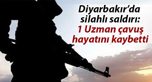 Diyarbakır'da silahlı saldırı: 1 uzman çavuş hayatını kaybetti