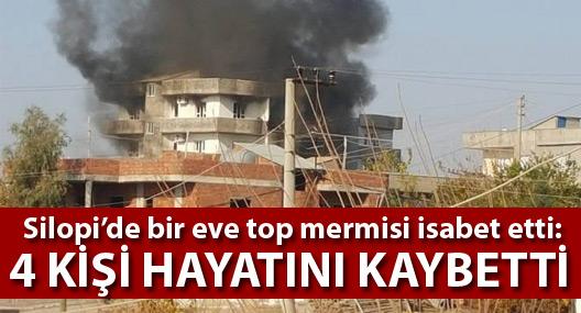 Silopi'de bir eve top mermisi isabet etti: 4 kişi hayatını kaybetti