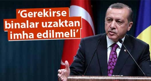 Erdoğan: Gerekirse binalar uzaktan imha edilmeli