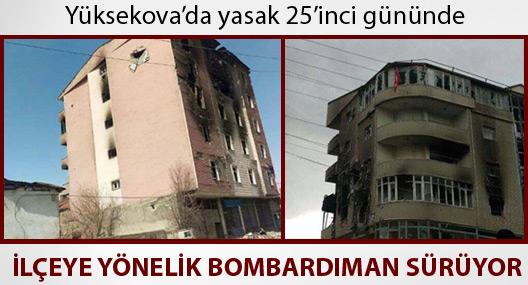 Yasağın 25'inci gününde Yüksekova'da bombardıman sürüyor