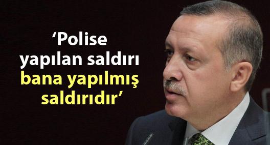 """Erdoğan: """"Polise yapılan saldırı bana yapılmış saldırıdır"""""""