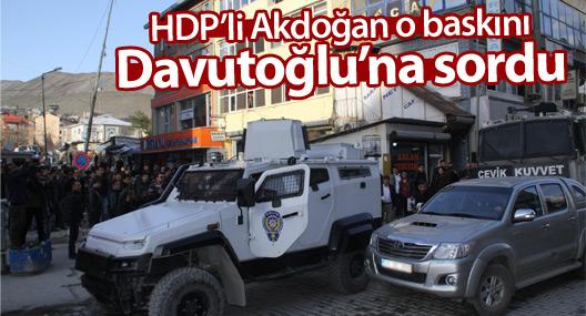 Akdoğan, HDP'ye yapılan polis baskınını sordu