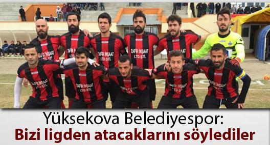 Yüksekova Belediye: Bizi ligden atacaklarını söylediler